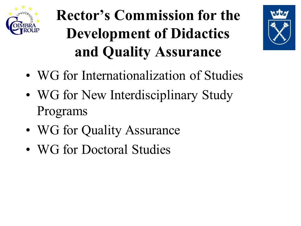 Rector's Commission for the Development of Didactics and Quality Assurance WG for Internationalization of Studies WG for New Interdisciplinary Study Programs WG for Quality Assurance WG for Doctoral Studies
