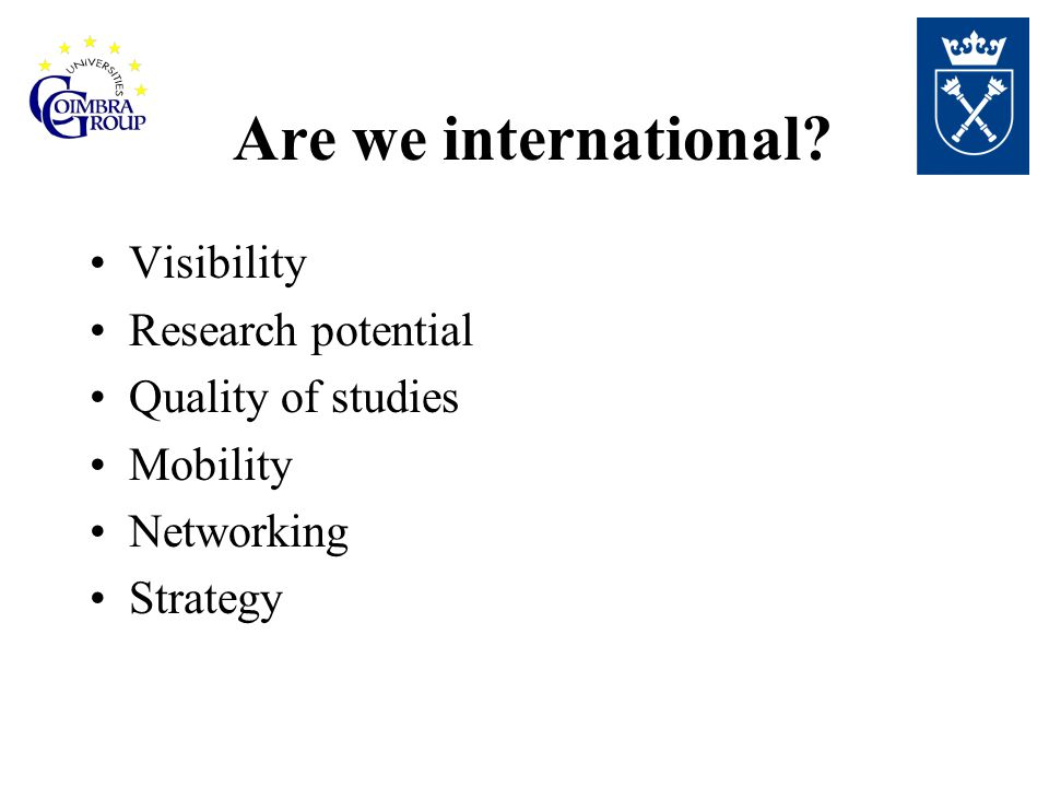 Are we international Visibility Research potential Quality of studies Mobility Networking Strategy