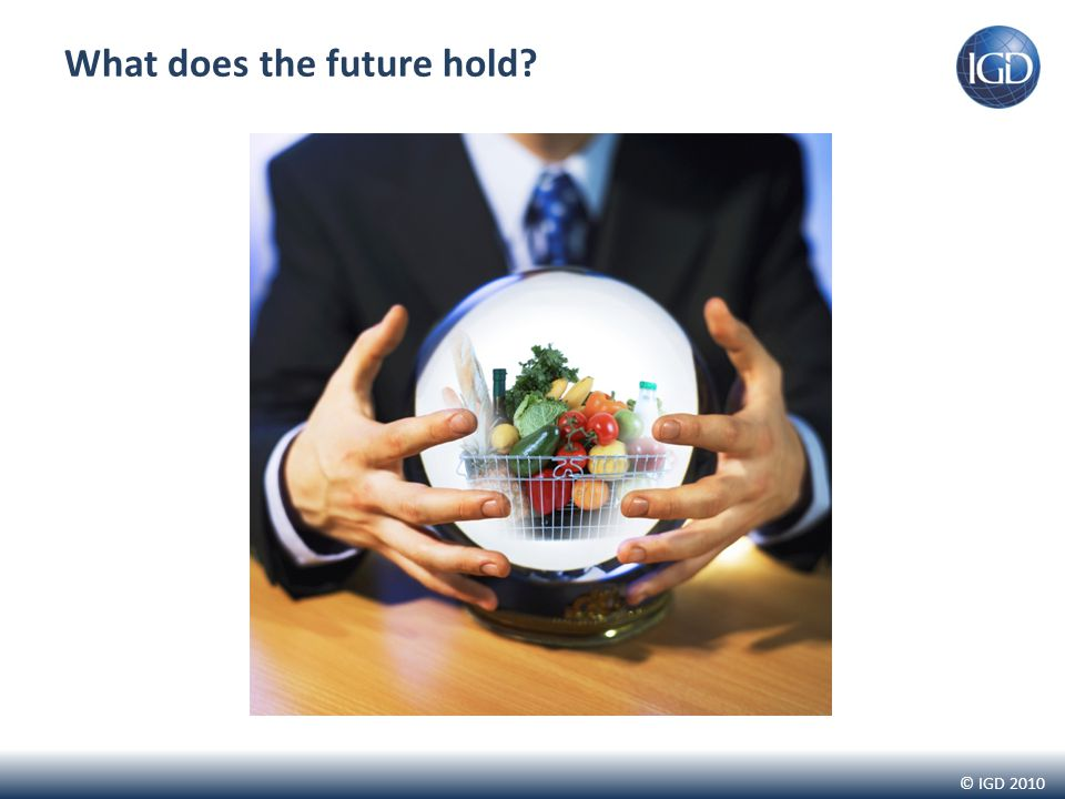 © IGD 2010 What does the future hold