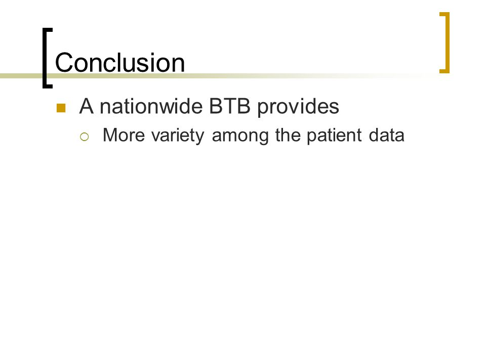 Conclusion A nationwide BTB provides  More variety among the patient data