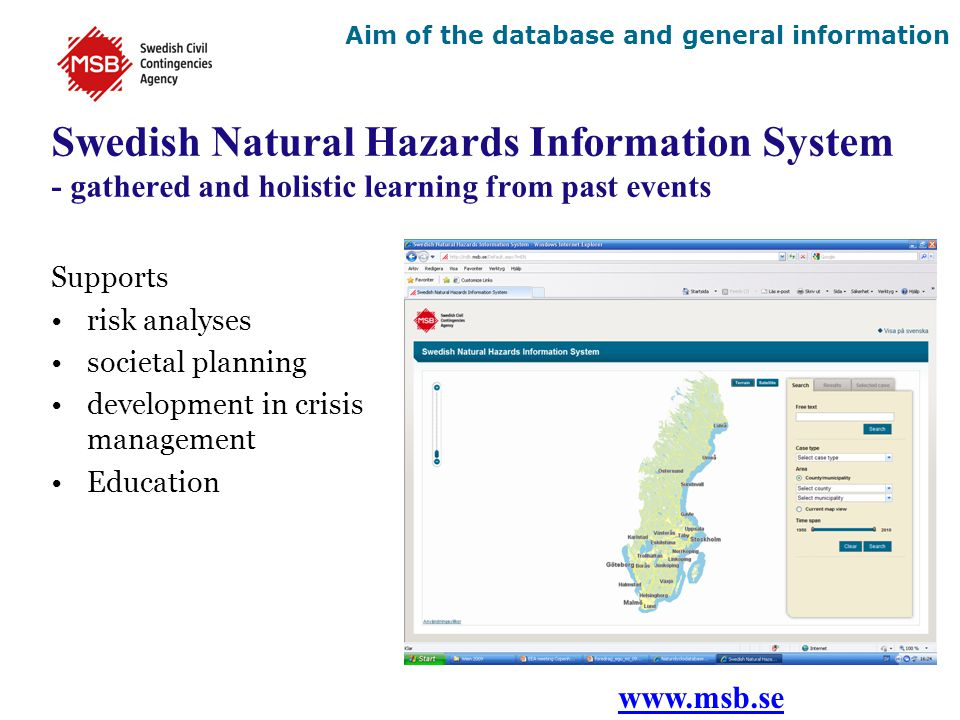 Swedish Natural Hazards Information System - gathered and holistic learning from past events www.msb.se Aim of the database and general information Supports risk analyses societal planning development in crisis management Education