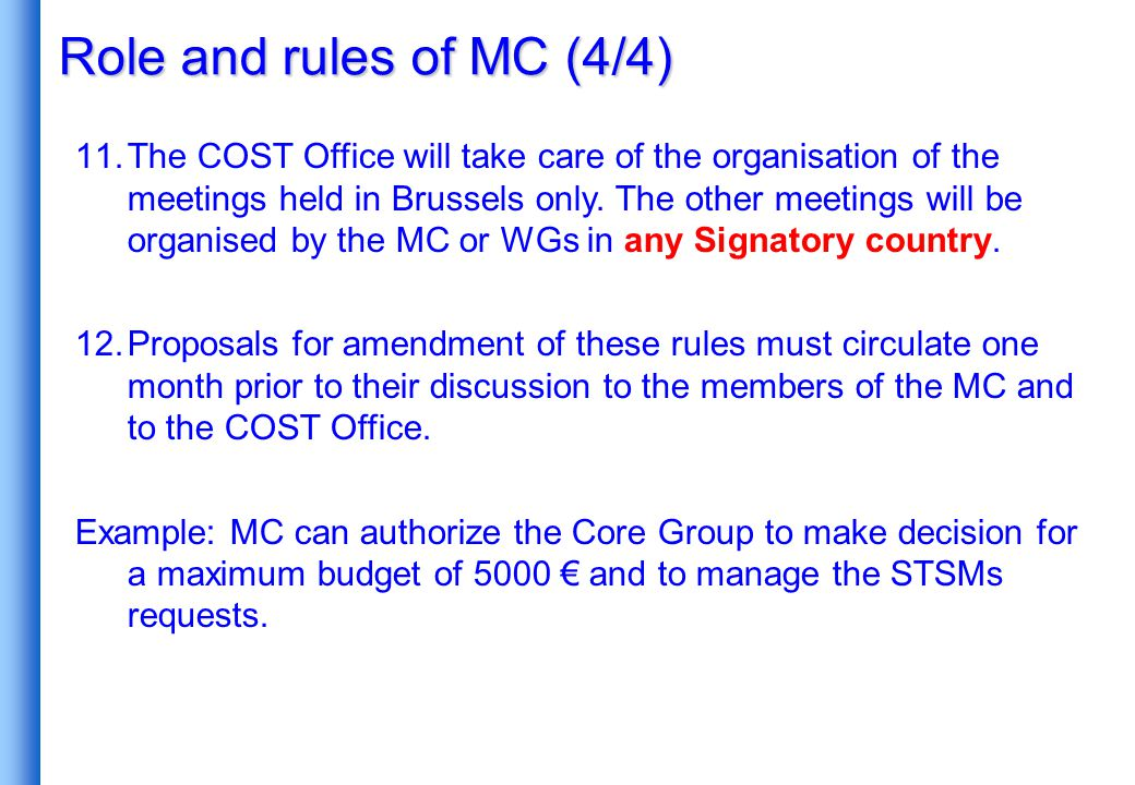 Role and rules of MC (4/4) 11.The COST Office will take care of the organisation of the meetings held in Brussels only.