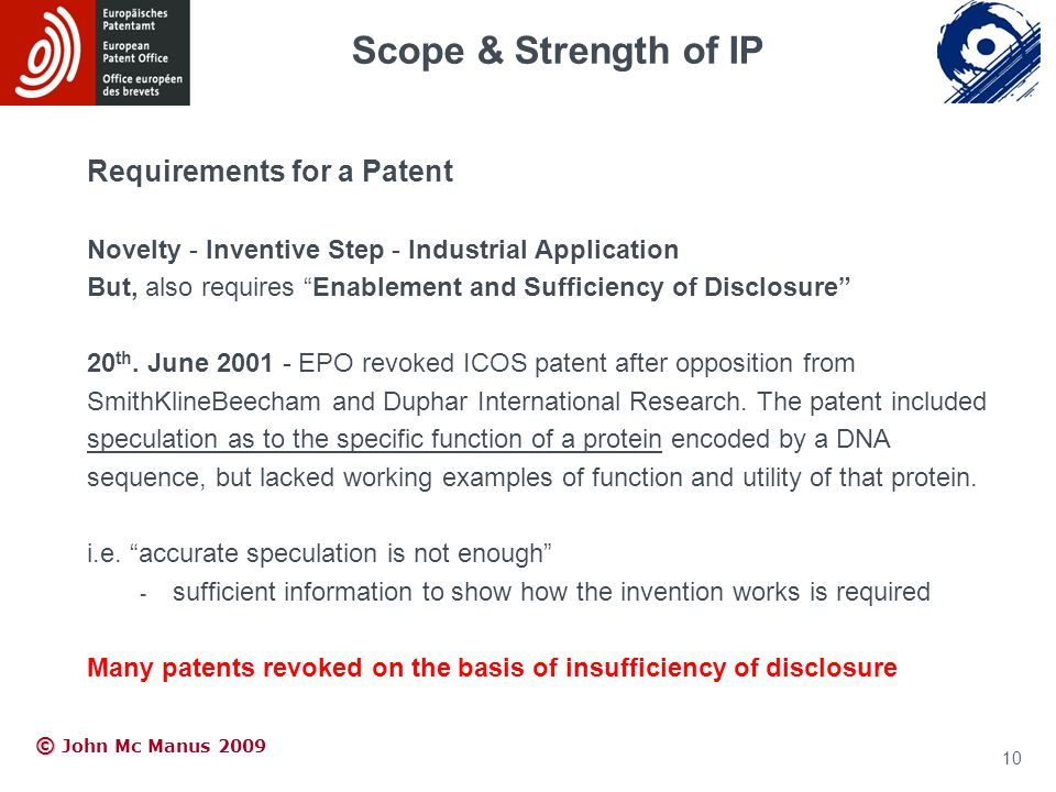 © © John Mc Manus 2009 Requirements for a Patent Novelty - Inventive Step - Industrial Application But, also requires Enablement and Sufficiency of Disclosure 20 th.