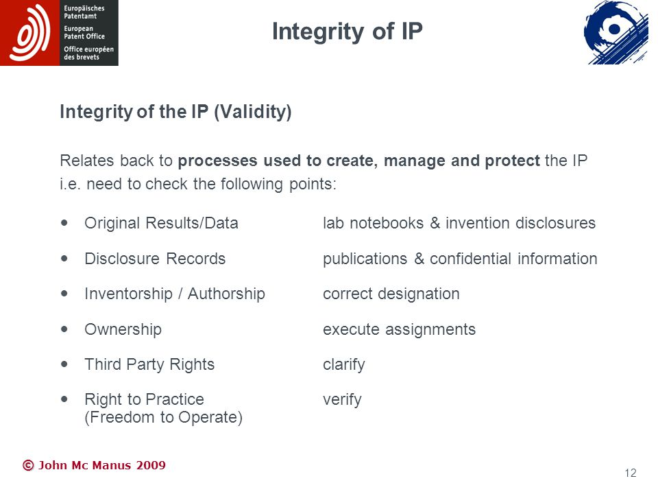 © © John Mc Manus 2009 Integrity of the IP (Validity) Relates back to processes used to create, manage and protect the IP i.e.