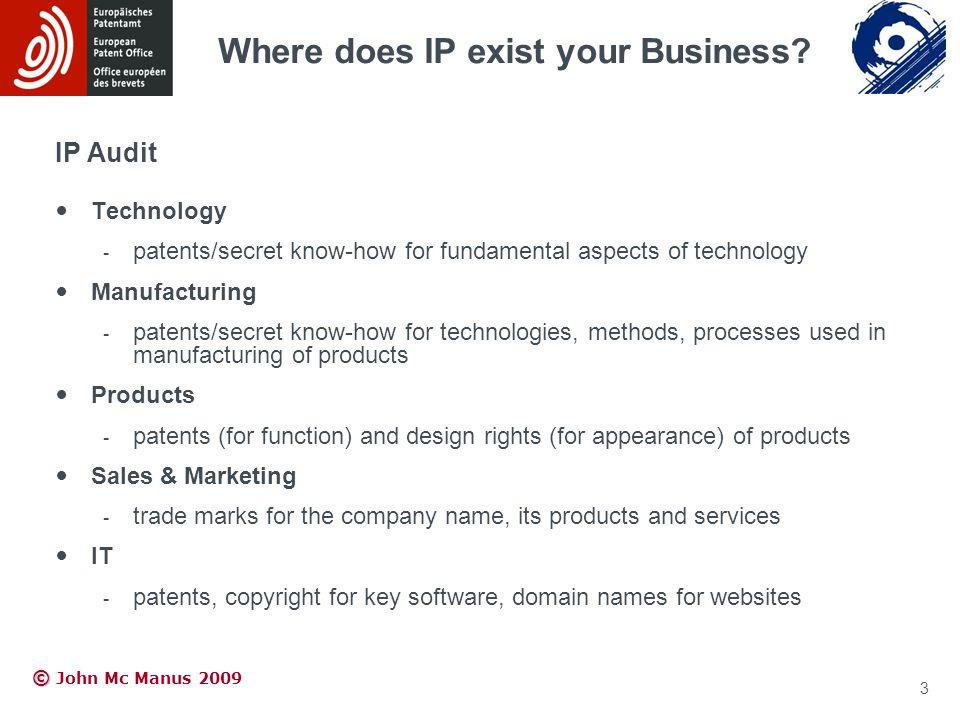 © © John Mc Manus 2009 IP Audit Technology - patents/secret know-how for fundamental aspects of technology Manufacturing - patents/secret know-how for