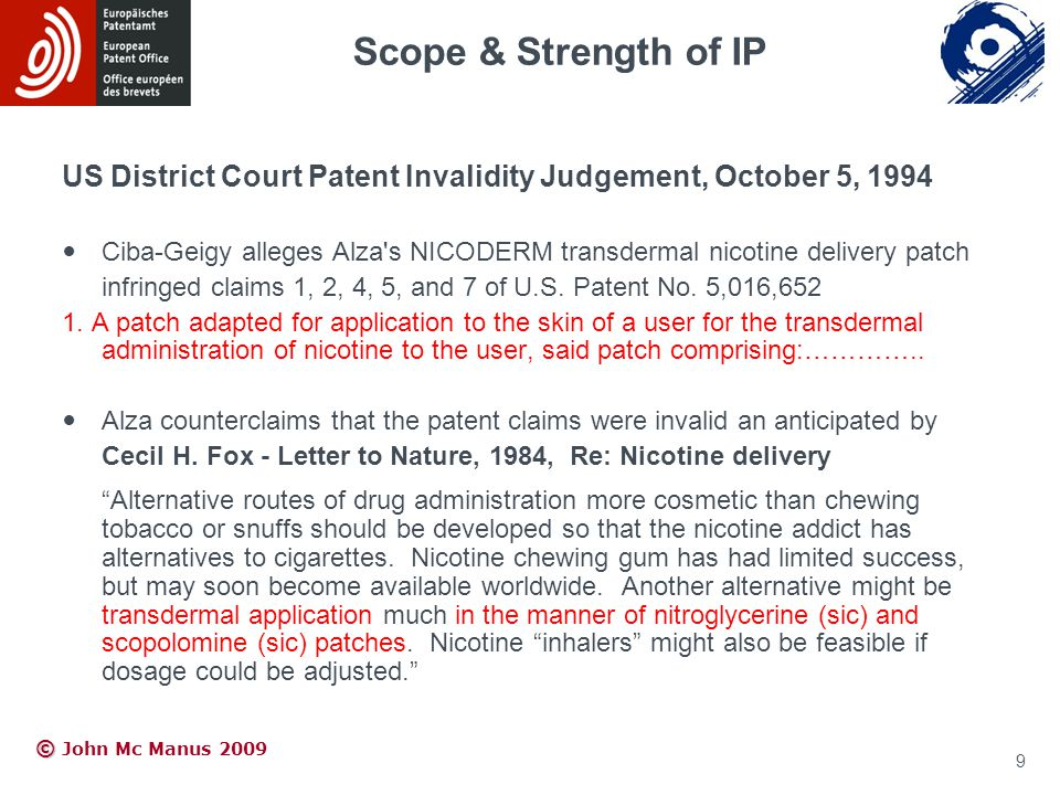 © © John Mc Manus 2009 US District Court Patent Invalidity Judgement, October 5, 1994 Ciba-Geigy alleges Alza s NICODERM transdermal nicotine delivery patch infringed claims 1, 2, 4, 5, and 7 of U.S.