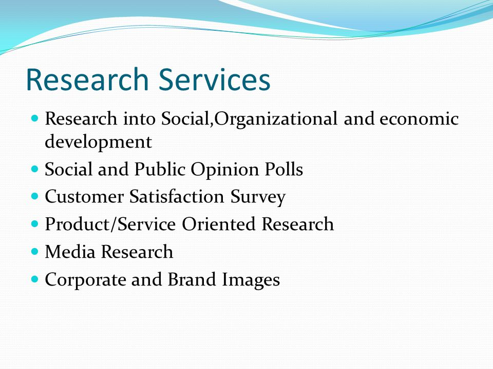 Research Services Research into Social,Organizational and economic development Social and Public Opinion Polls Customer Satisfaction Survey Product/Se