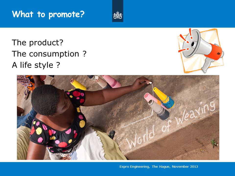 What to promote. The product. The consumption . A life style .