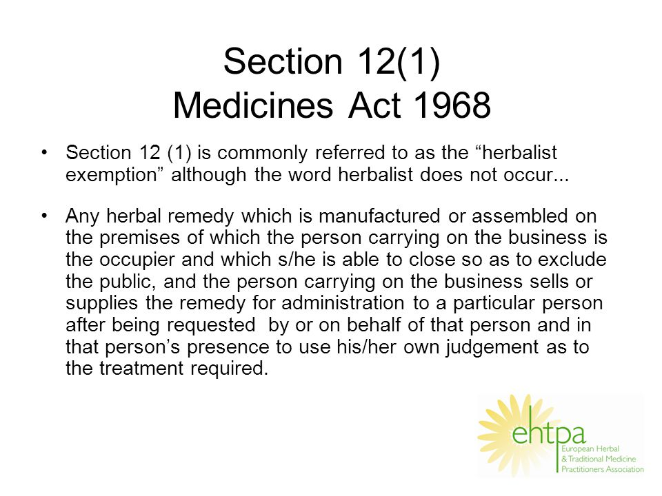 Section 12(1) Medicines Act 1968 Section 12 (1) is commonly referred to as the herbalist exemption although the word herbalist does not occur...