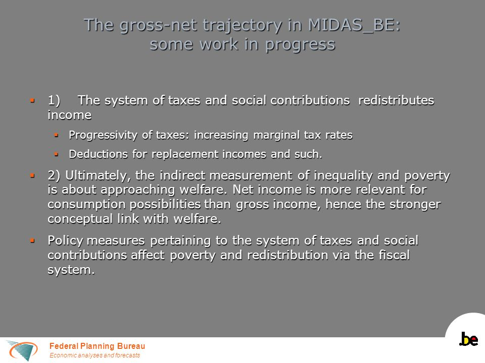Federal Planning Bureau Economic analyses and forecasts The gross-net trajectory in MIDAS_BE: some work in progress  1)The system of taxes and social