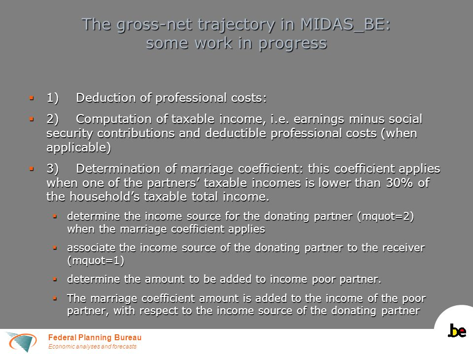 Federal Planning Bureau Economic analyses and forecasts The gross-net trajectory in MIDAS_BE: some work in progress  1)Deduction of professional cost