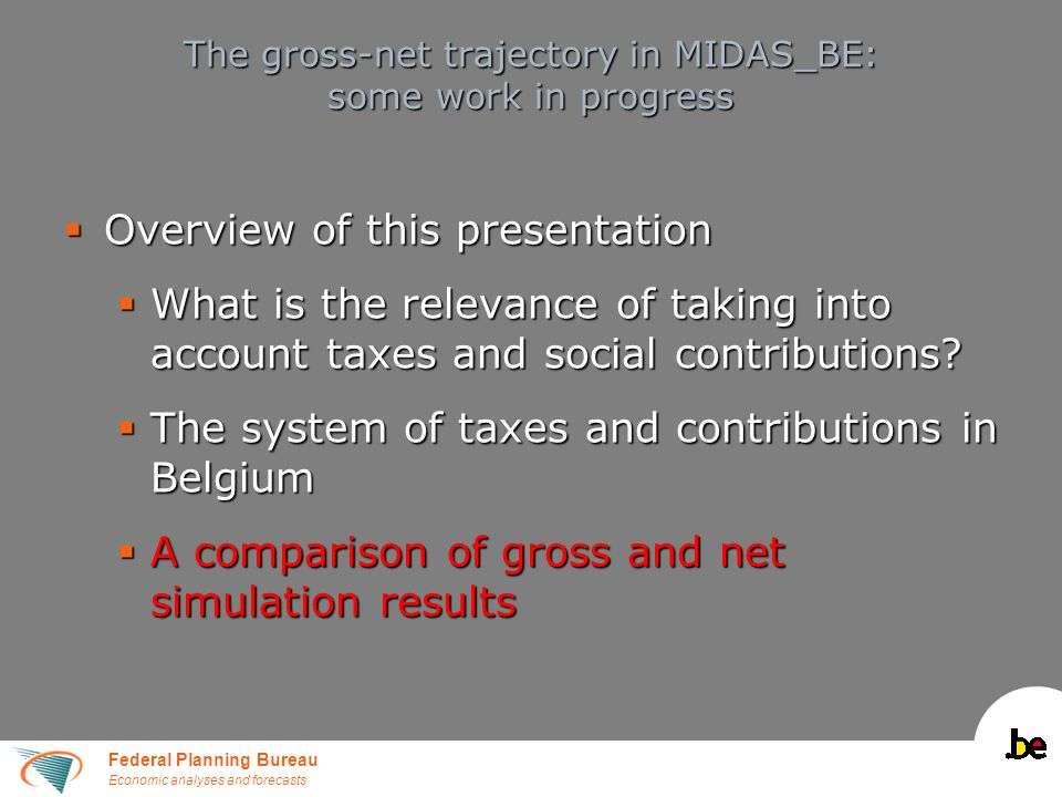 Federal Planning Bureau Economic analyses and forecasts The gross-net trajectory in MIDAS_BE: some work in progress  Overview of this presentation 