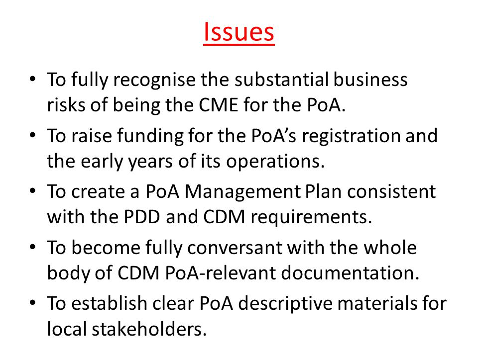 Issues To fully recognise the substantial business risks of being the CME for the PoA. To raise funding for the PoA's registration and the early years