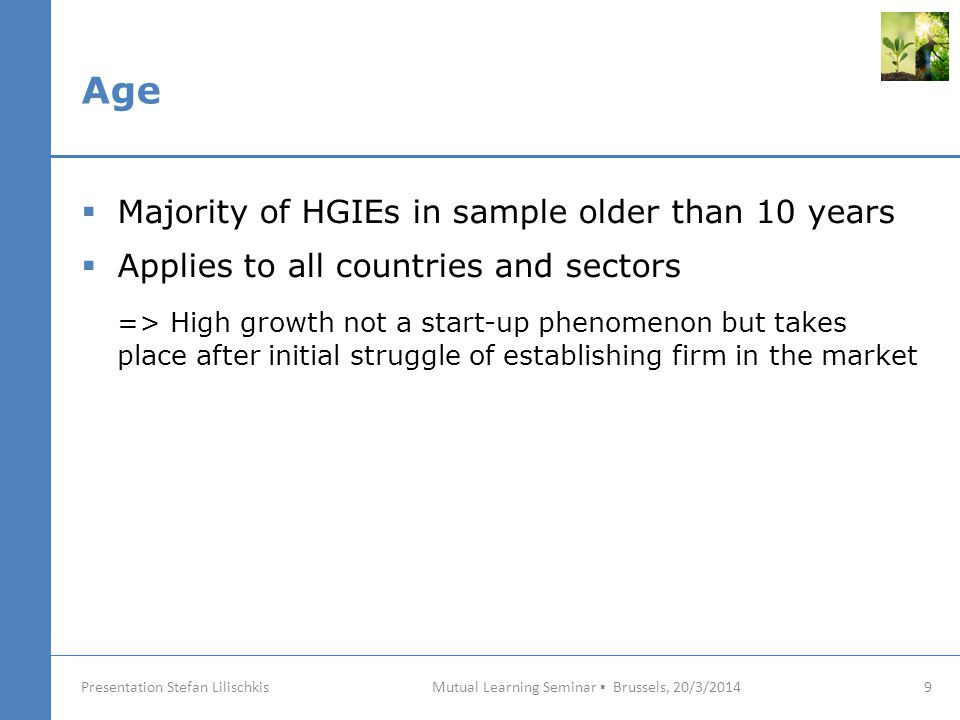 Use of state support measures Mutual Learning Seminar ▪ Brussels, 20/3/2014 20 Presentation Stefan Lilischkis HGIEs welcome any type of support that improves the balance sheet