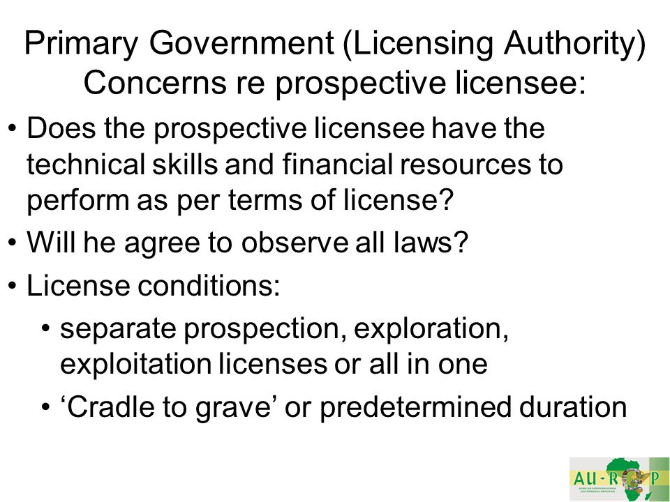 Primary Government (Licensing Authority) Concerns re prospective licensee: Does the prospective licensee have the technical skills and financial resources to perform as per terms of license.