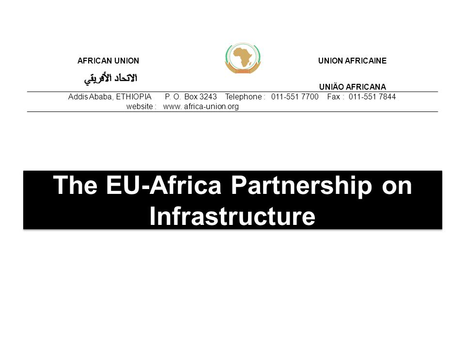 The EU-Africa Partnership on Infrastructure AFRICAN UNIONUNION AFRICAINE UNIÃO AFRICANA Addis Ababa, ETHIOPIA P.