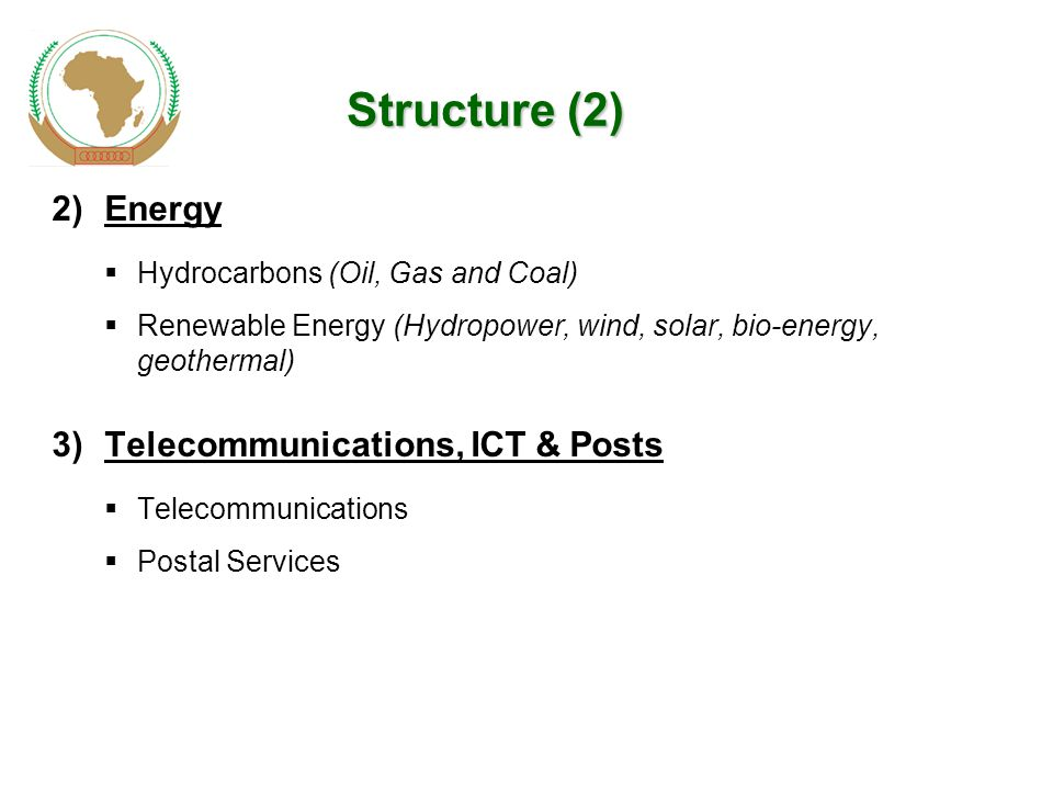 Structure (2) 2)Energy  Hydrocarbons (Oil, Gas and Coal)  Renewable Energy (Hydropower, wind, solar, bio-energy, geothermal) 3)Telecommunications, ICT & Posts  Telecommunications  Postal Services