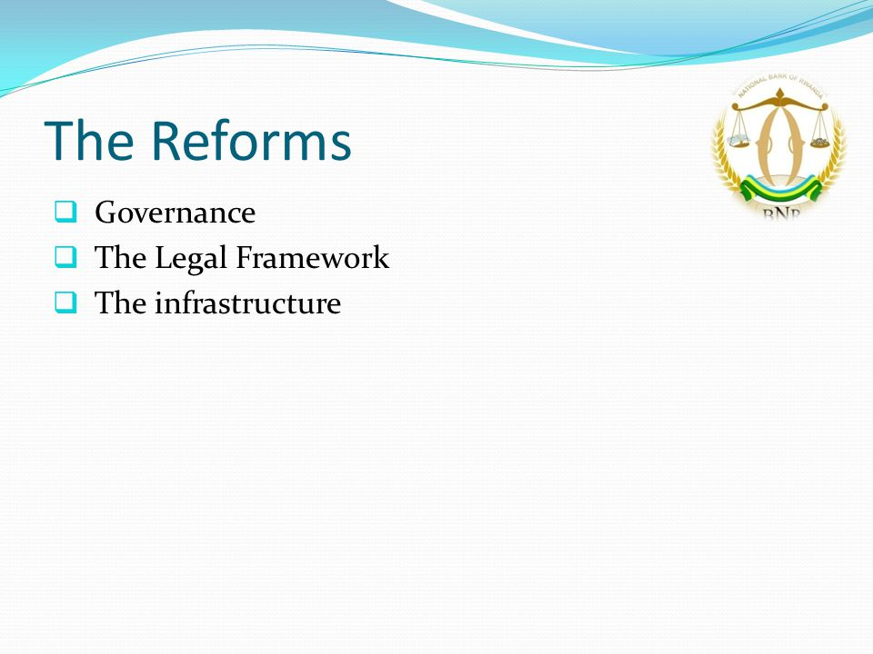 The Reforms  Governance  The Legal Framework  The infrastructure