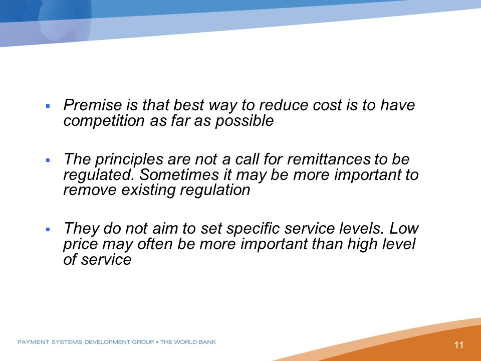  Premise is that best way to reduce cost is to have competition as far as possible  The principles are not a call for remittances to be regulated.