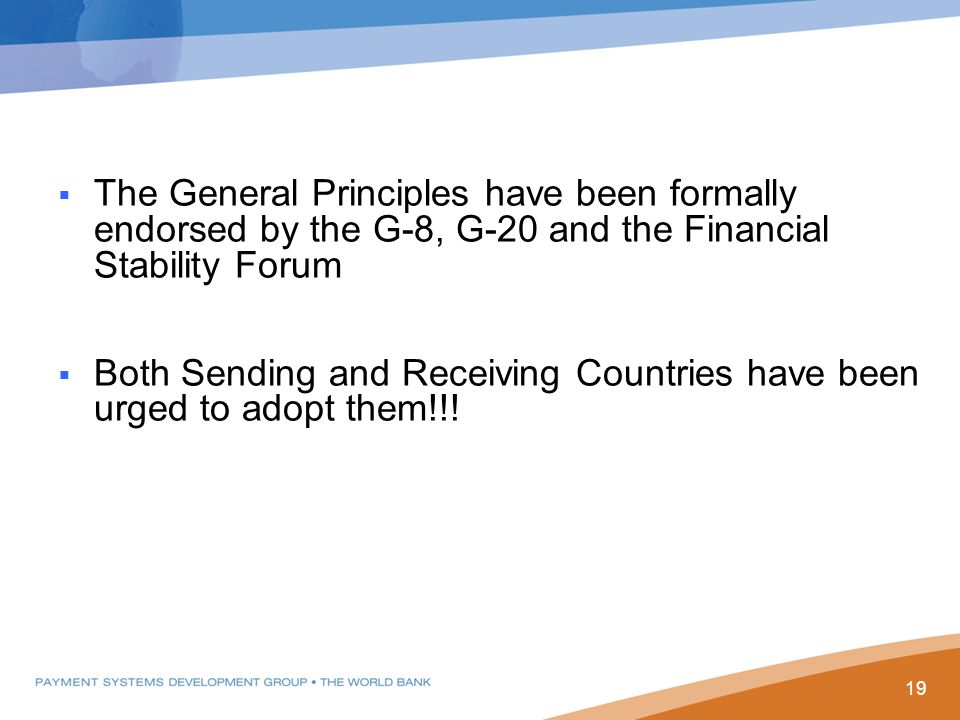  The General Principles have been formally endorsed by the G-8, G-20 and the Financial Stability Forum  Both Sending and Receiving Countries have been urged to adopt them!!.
