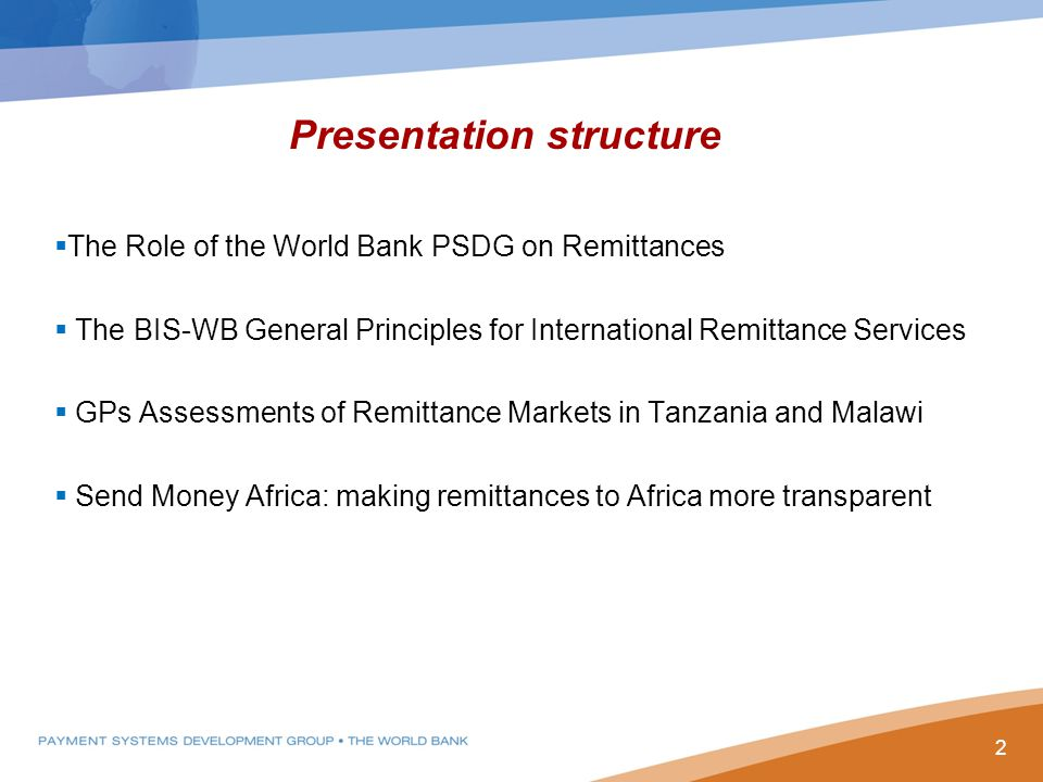  The Role of the World Bank PSDG on Remittances  The BIS-WB General Principles for International Remittance Services  GPs Assessments of Remittance Markets in Tanzania and Malawi  Send Money Africa: making remittances to Africa more transparent Presentation structure 2