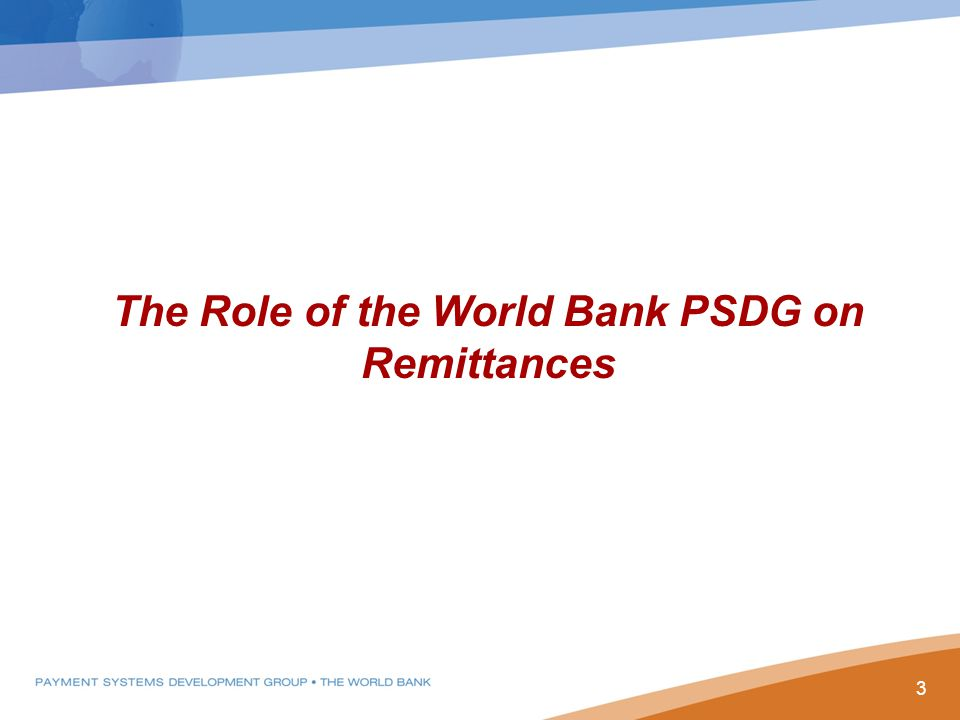The Role of the World Bank PSDG on Remittances 3