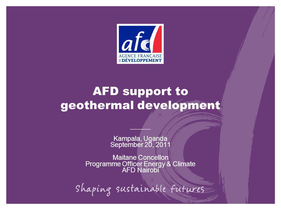 AFD support to geothermal development Kampala, Uganda September 20, 2011 Maitane Concellon Programme Officer Energy & Climate AFD Nairobi
