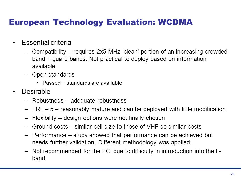 30 European Technology Evaluation: INMARSAT SBB Essential criteria –Compatibility Passed subject to planning meetings and adequate spectrum.