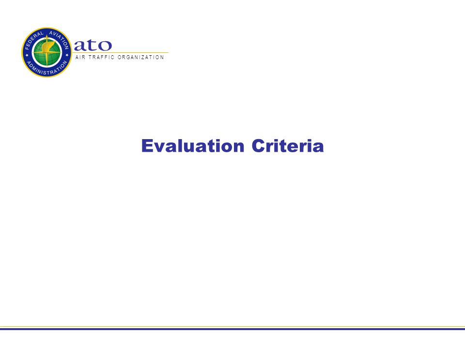 9 Evaluation Criteria – ITT 11 criteria traceable to the COCR and consensus ICAO documents were derived in FCS Phase II In FCS Phase III, criteria definitions and associated metrics were revised to reflect updates to the COCR and process diagrams to define the evaluation steps were developed