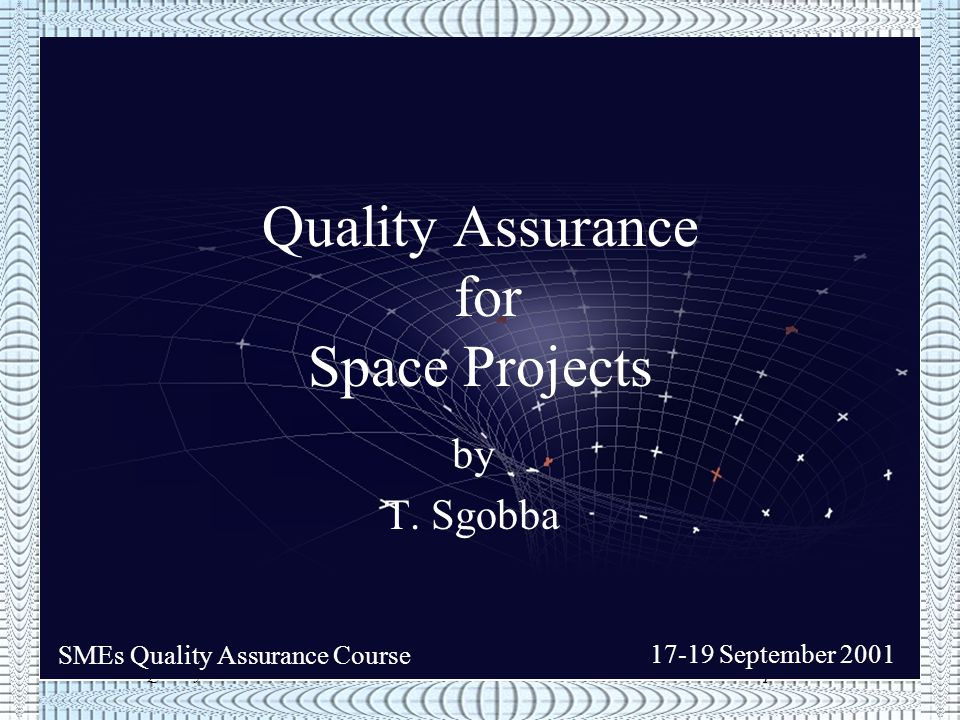 SMEs Quality Assurance Course17-19 September 2001 Quality Assurance Part IV : S/W Product Assurance by J.