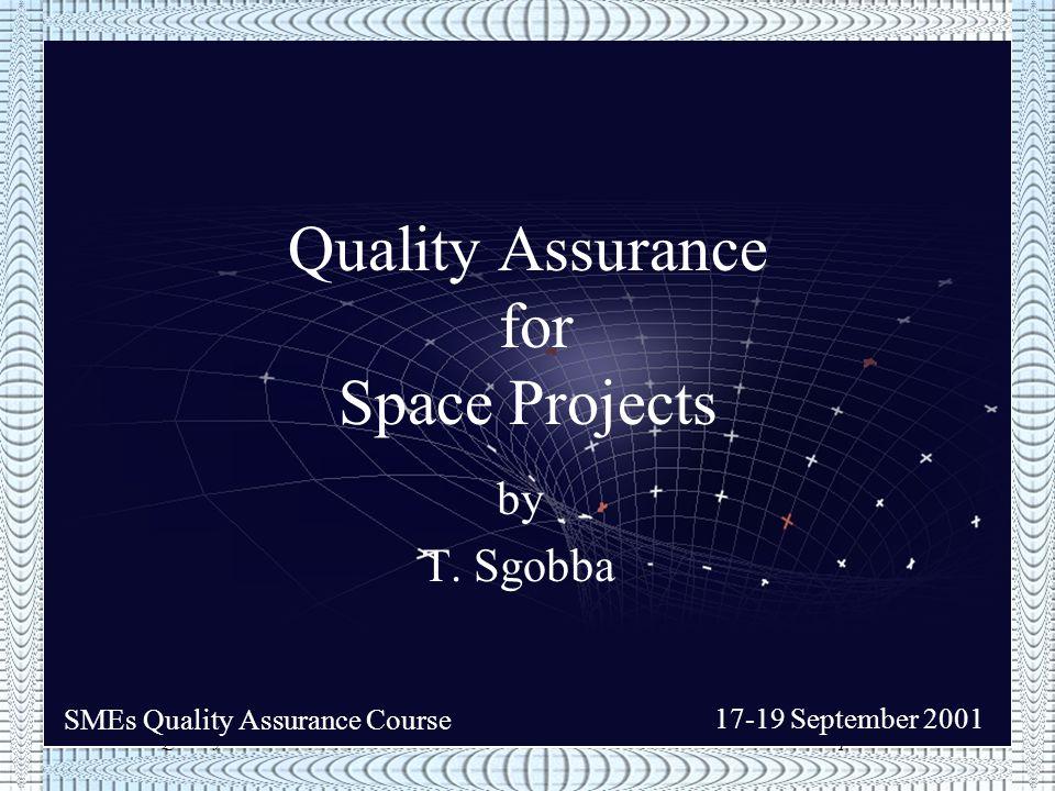 SMEs Quality Assurance Course17-19 September 2001 Quality assurance during major phases u Design and Verification u Procurement u Manufacturing u Testing * Acceptance/delivery