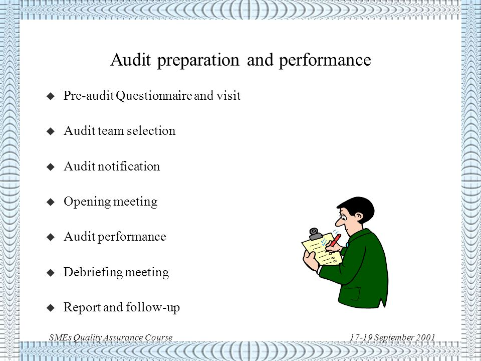 SMEs Quality Assurance Course17-19 September 2001 External audit u Preparation u Performance u Conclusions u Report u Follow-up