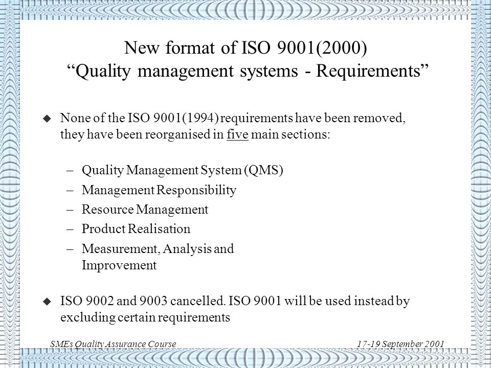 SMEs Quality Assurance Course17-19 September 2001 ISO 9001(1994): design control Procedure Design/Development Plan Organisation Design Input Design Output Design Review Verification Validation Changes Design Control
