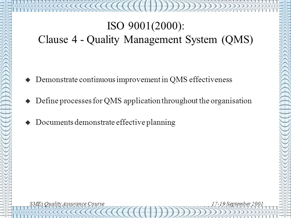 SMEs Quality Assurance Course17-19 September 2001 Basic terminology modifications u ISO 9000(1994) u ISO 9000(2000) SUBCONTRACTOR SUPPLIER CUSTOMER SUPPLIER ORGANISATION CUSTOMER