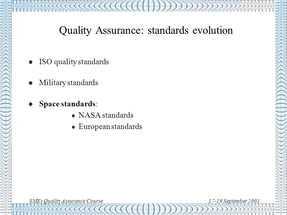 SMEs Quality Assurance Course17-19 September 2001 The fate of QA military standards u In the early nineties the U.S.