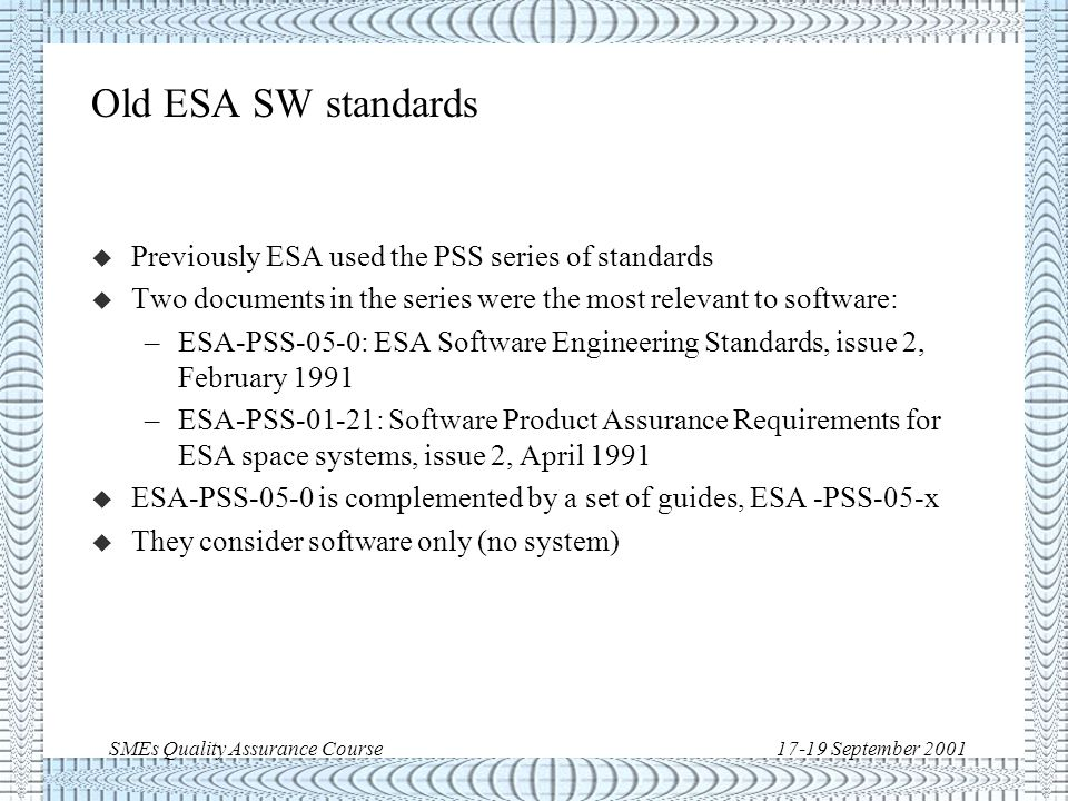 SMEs Quality Assurance Course17-19 September 2001 Space S/W standards >