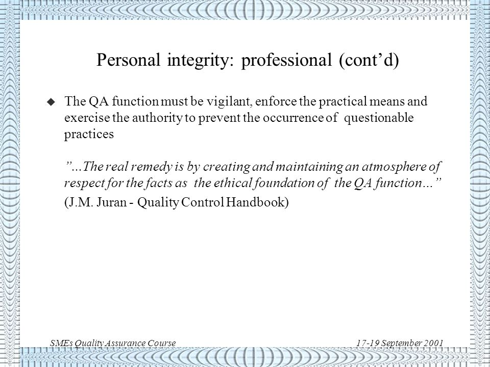 SMEs Quality Assurance Course17-19 September 2001 Personal integrity: professional (cont'd) u Flinching .