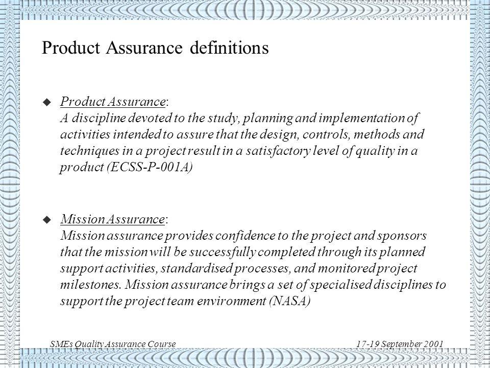 SMEs Quality Assurance Course17-19 September 2001 Quality Assurance: standards evolution u ISO standards u Military standards u Space standards: u NASA standards u European standards