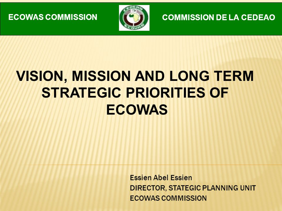 OBJECTIVES To communicate the ECOWAS Vision 2020 To highlight the Mandate and Mission of the Commission To present the long term strategic priorities of the Commission To describe the frameworks used in defining the strategic plan