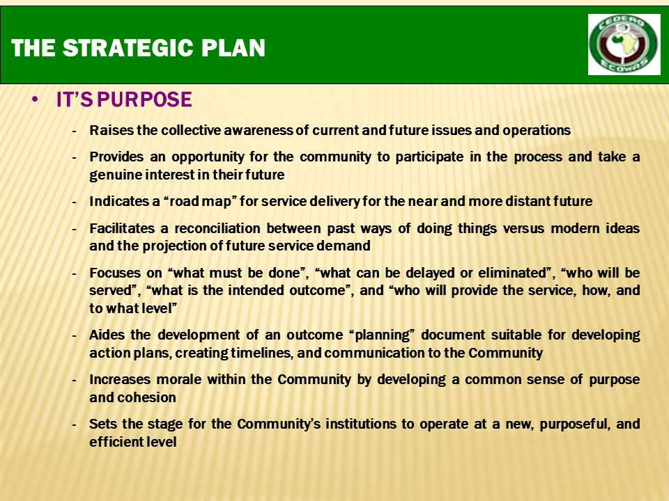 THE STRATEGIC PLAN IT'S PURPOSE -Raises the collective awareness of current and future issues and operations -Provides an opportunity for the communit