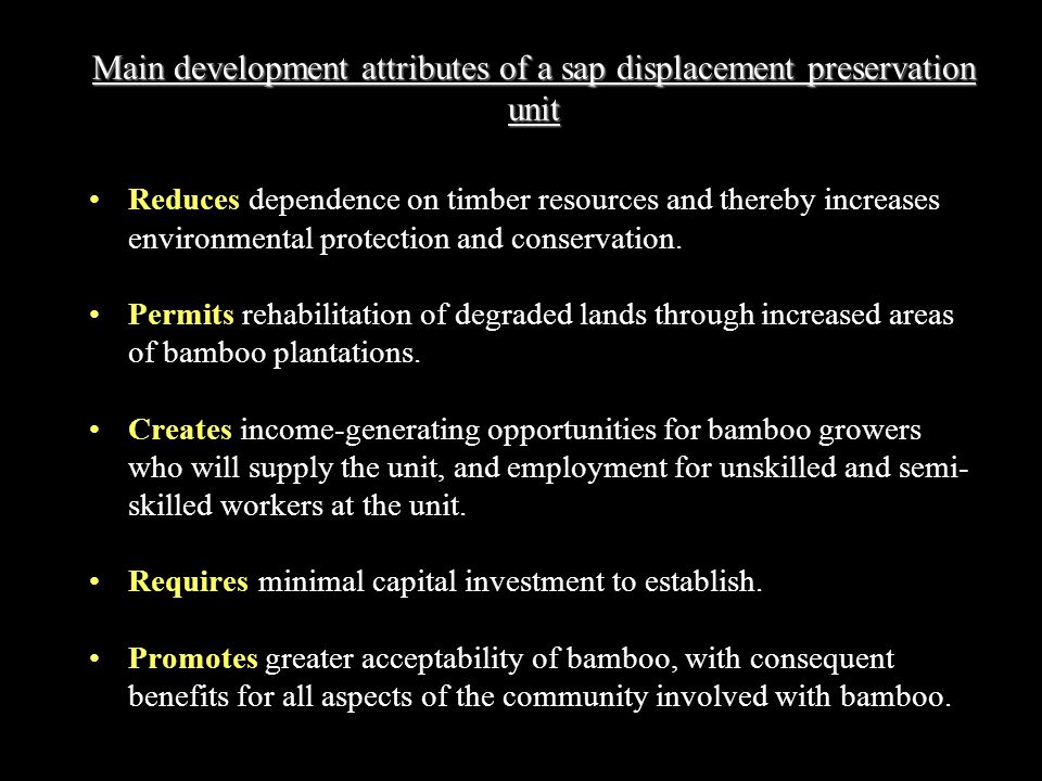 Main development attributes of a sap displacement preservation unit Reduces dependence on timber resources and thereby increases environmental protection and conservation.