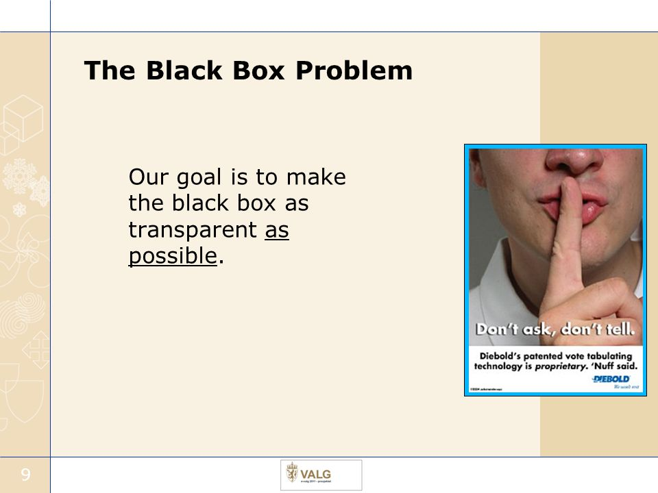 9 The Black Box Problem Our goal is to make the black box as transparent as possible.