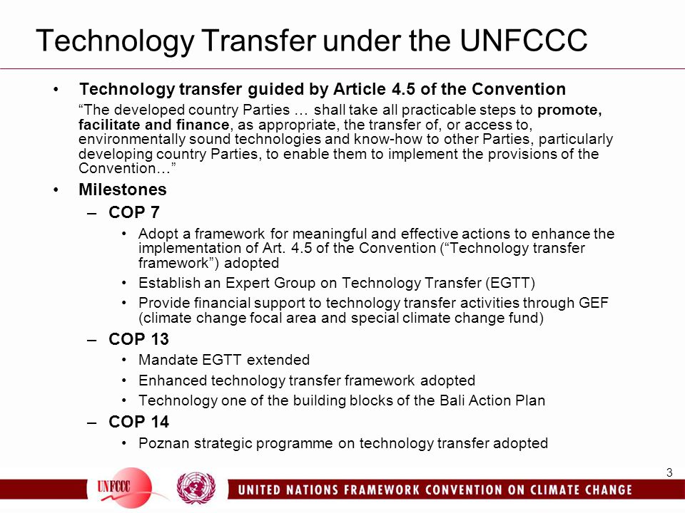 4 Technology Transfer framework Five key themes and areas of work –Technology needs and needs assessments (TNAs) –Technology Information –Enabling environments –Capacity building –Mechanisms New areas of work –Innovative options for financing the development and transfer of technology –Technologies for adaptation to climate change