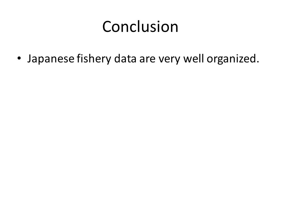 Conclusion Japanese fishery data are very well organized.