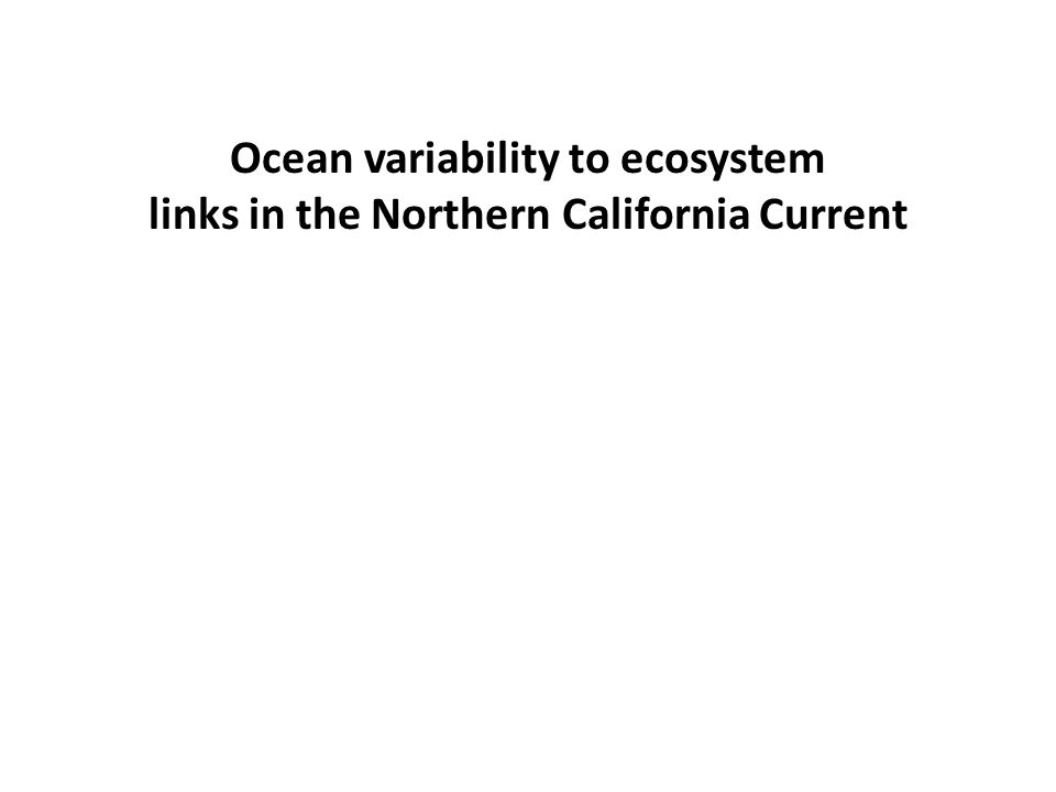 Ocean variability to ecosystem links in the Northern California Current