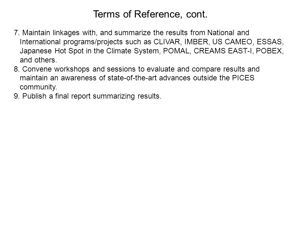 Terms of Reference, cont. 7. Maintain linkages with, and summarize the results from National and International programs/projects such as CLIVAR, IMBER