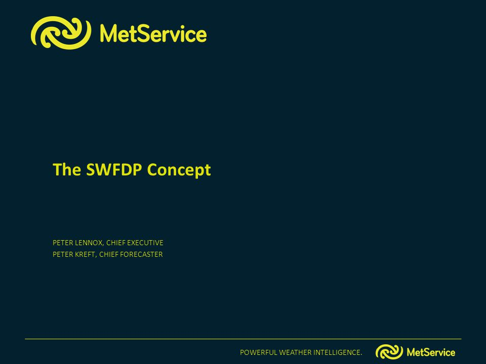 POWERFUL WEATHER INTELLIGENCE. The SWFDP Concept PETER LENNOX, CHIEF EXECUTIVE PETER KREFT, CHIEF FORECASTER