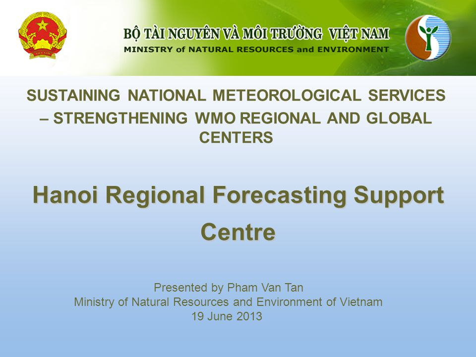 Presentation overview Observation Network and Forecast Technology Initial results of Hanoi Regional Forecasting Support Center 1 2 3 Challenges, Opportunities