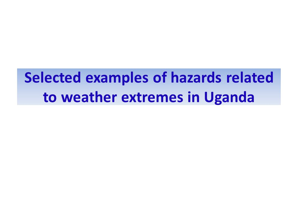 Selected examples of hazards related to weather extremes in Uganda