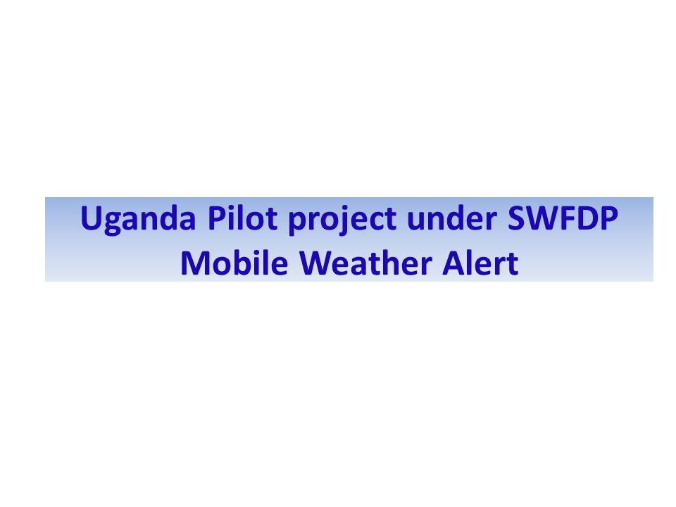 Uganda Pilot project under SWFDP Mobile Weather Alert